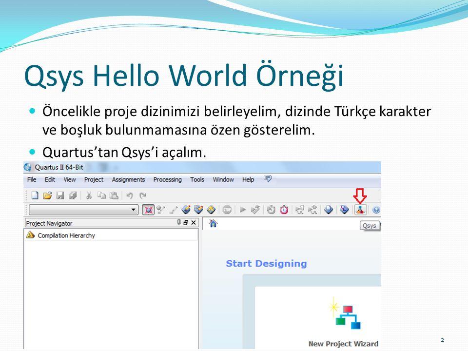 Qsys Hello World Örneği 2 Öncelikle proje dizinimizi belirleyelim, dizinde Türkçe karakter ve boşluk bulunmamasına özen gösterelim. Quartus'tan Qsys'i