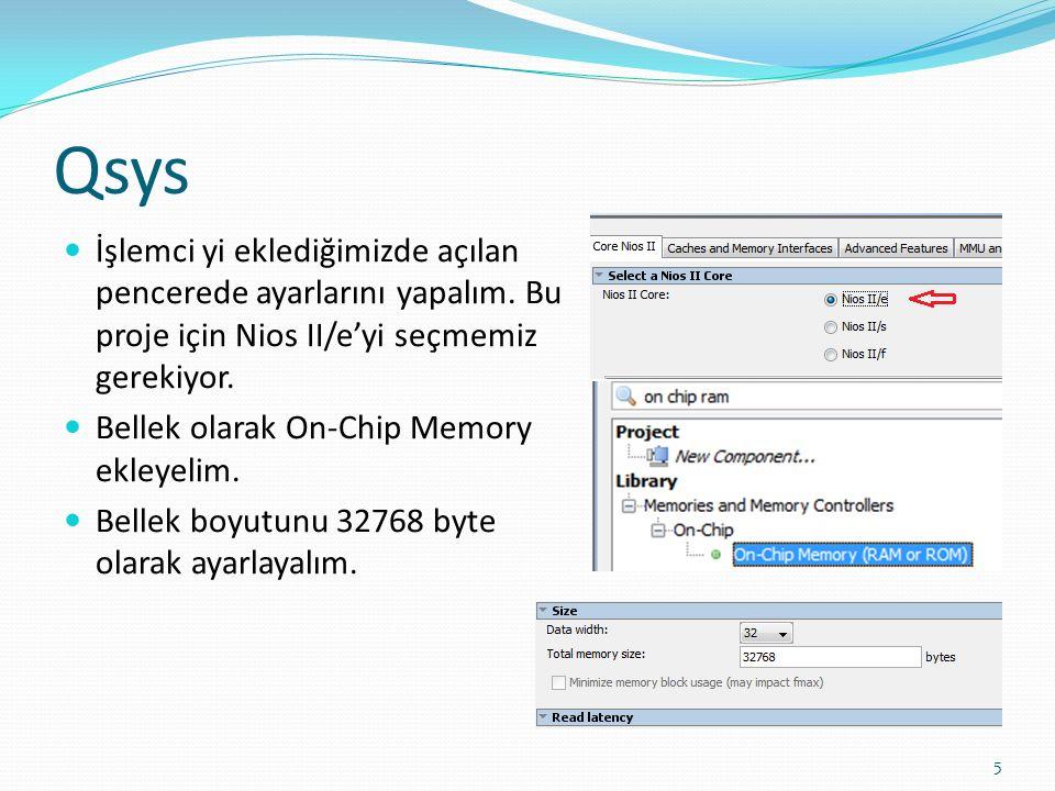 Qsys İşlemci yi eklediğimizde açılan pencerede ayarlarını yapalım. Bu proje için Nios II/e'yi seçmemiz gerekiyor. Bellek olarak On-Chip Memory ekleyel