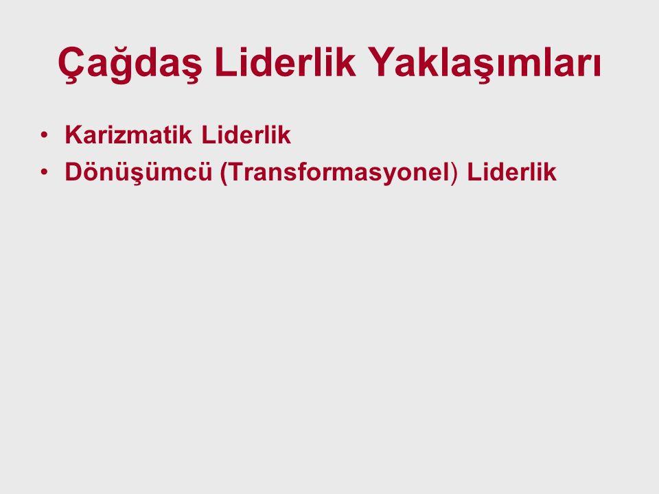 Çağdaş Liderlik Yaklaşımları Karizmatik Liderlik Dönüşümcü (Transformasyonel) Liderlik