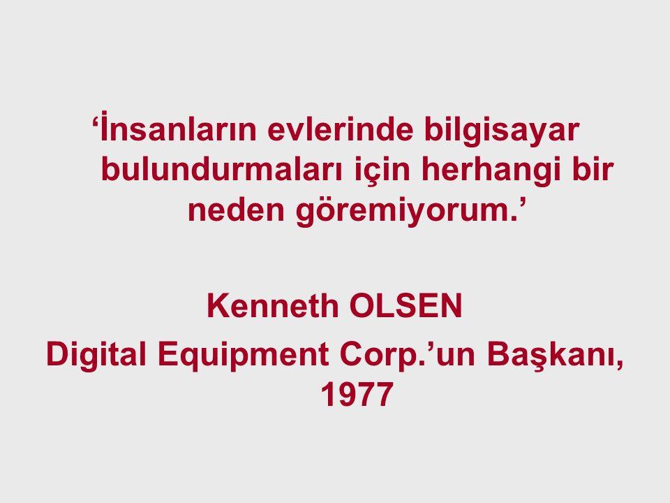 'İnsanların evlerinde bilgisayar bulundurmaları için herhangi bir neden göremiyorum.' Kenneth OLSEN Digital Equipment Corp.'un Başkanı, 1977