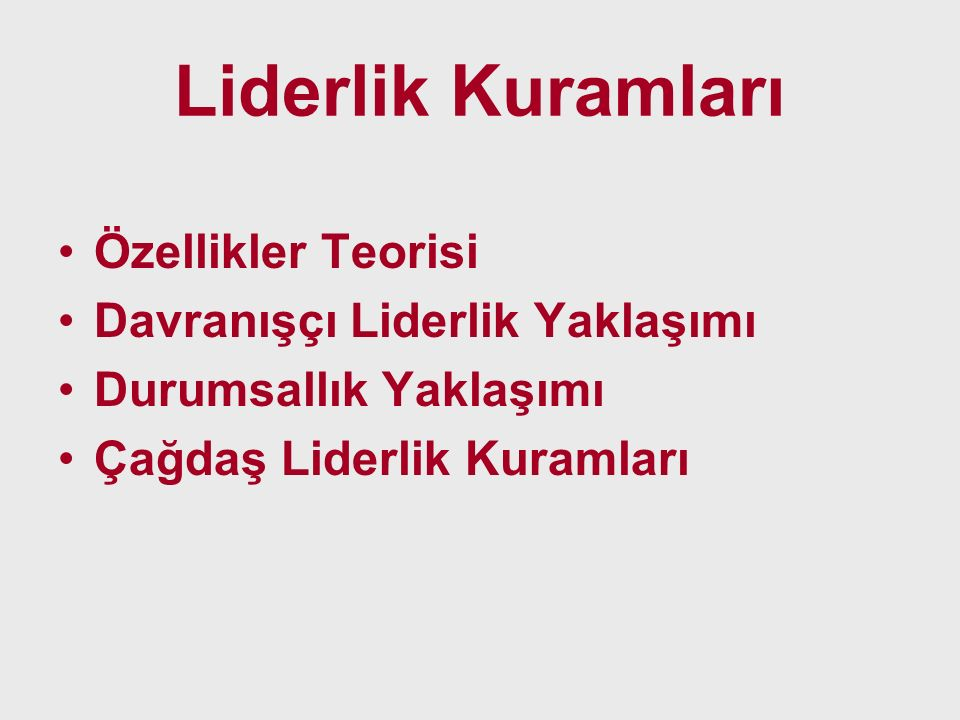 Liderlik Kuramları Özellikler Teorisi Davranışçı Liderlik Yaklaşımı Durumsallık Yaklaşımı Çağdaş Liderlik Kuramları