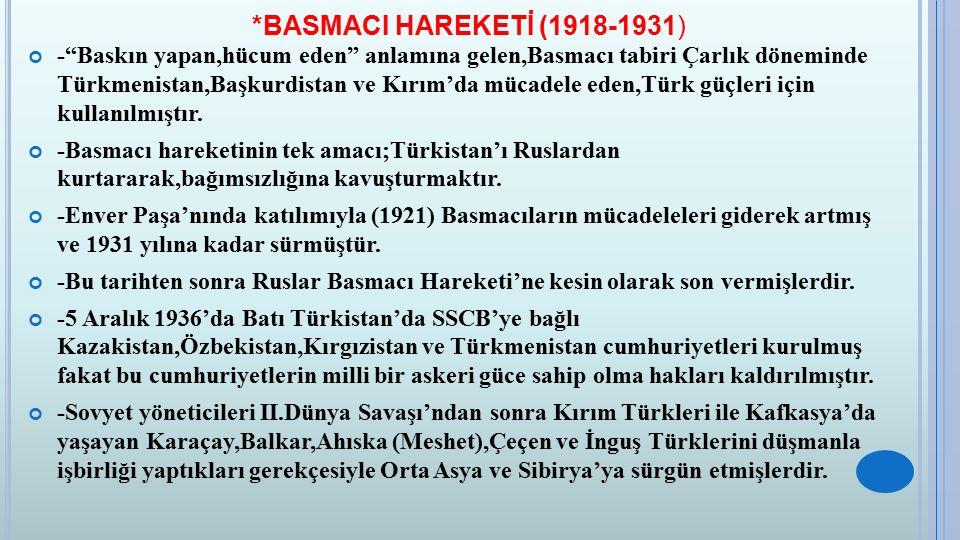 """*BASMACI HAREKETİ (1918-1931) -""""Baskın yapan,hücum eden"""" anlamına gelen,Basmacı tabiri Çarlık döneminde Türkmenistan,Başkurdistan ve Kırım'da mücadele"""