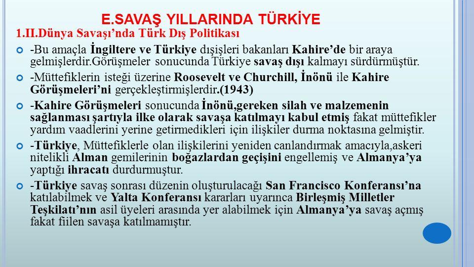 E.SAVAŞ YILLARINDA TÜRKİYE 1.II.Dünya Savaşı'nda Türk Dış Politikası -Bu amaçla İngiltere ve Türkiye dışişleri bakanları Kahire'de bir araya gelmişler