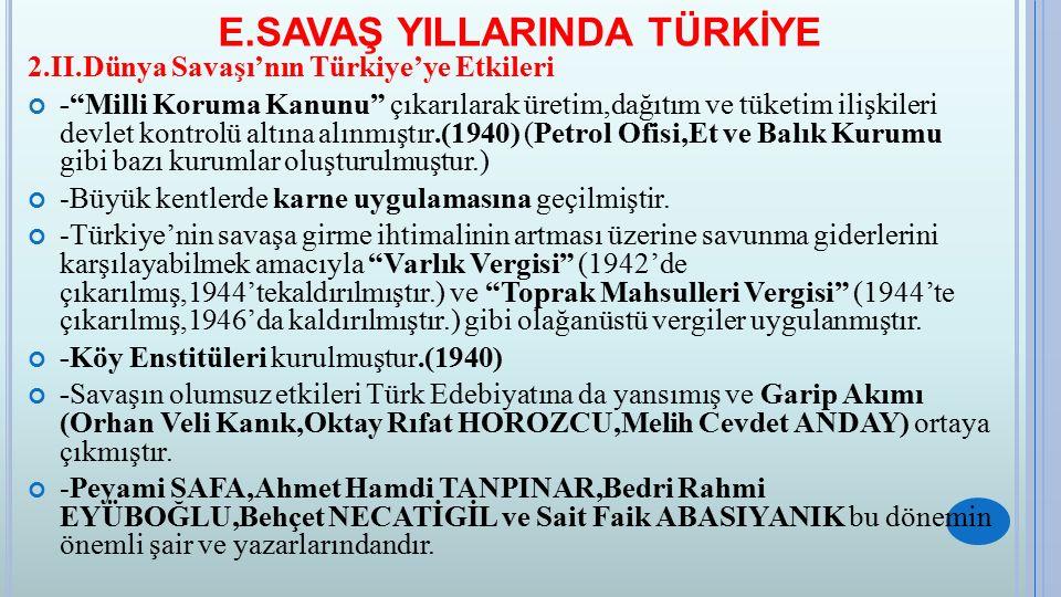 """E.SAVAŞ YILLARINDA TÜRKİYE 2.II.Dünya Savaşı'nın Türkiye'ye Etkileri -""""Milli Koruma Kanunu"""" çıkarılarak üretim,dağıtım ve tüketim ilişkileri devlet ko"""