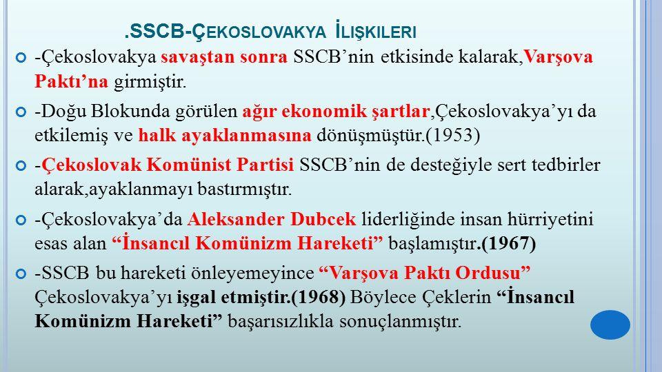 .SSCB-Ç EKOSLOVAKYA İ LIŞKILERI -Çekoslovakya savaştan sonra SSCB'nin etkisinde kalarak,Varşova Paktı'na girmiştir. -Doğu Blokunda görülen ağır ekonom