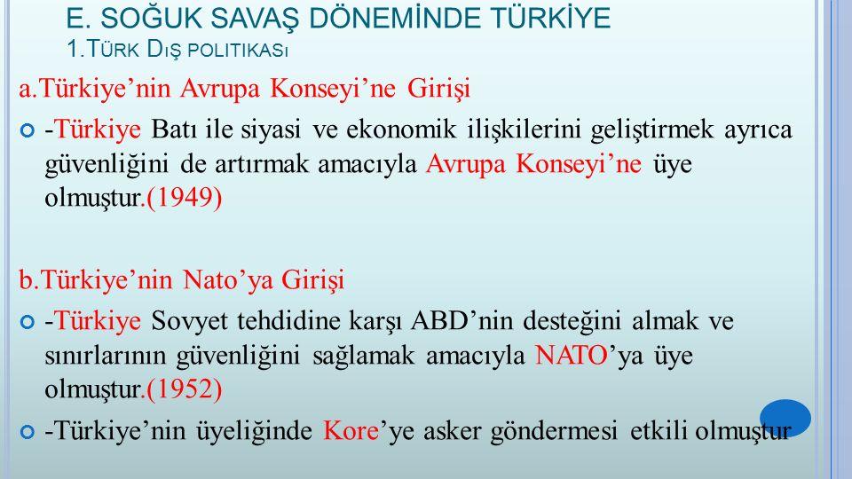 E. SOĞUK SAVAŞ DÖNEMİNDE TÜRKİYE 1.T ÜRK D ıŞ POLITIKASı a.Türkiye'nin Avrupa Konseyi'ne Girişi -Türkiye Batı ile siyasi ve ekonomik ilişkilerini geli