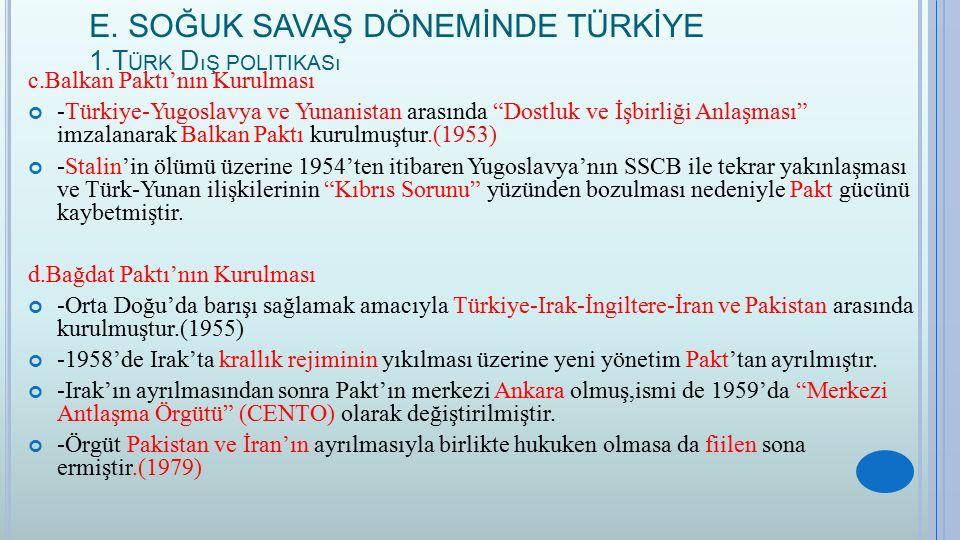 """E. SOĞUK SAVAŞ DÖNEMİNDE TÜRKİYE 1.T ÜRK D ıŞ POLITIKASı c.Balkan Paktı'nın Kurulması -Türkiye-Yugoslavya ve Yunanistan arasında """"Dostluk ve İşbirliği"""