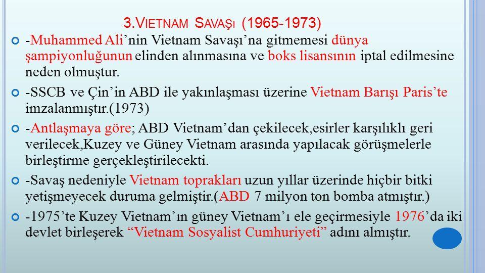3.V IETNAM S AVAŞı (1965-1973) -Muhammed Ali'nin Vietnam Savaşı'na gitmemesi dünya şampiyonluğunun elinden alınmasına ve boks lisansının iptal edilmes