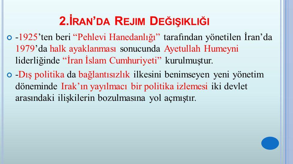 """2.İ RAN ' DA R EJIM D EĞIŞIKLIĞI -1925'ten beri """"Pehlevi Hanedanlığı"""" tarafından yönetilen İran'da 1979'da halk ayaklanması sonucunda Ayetullah Humeyn"""