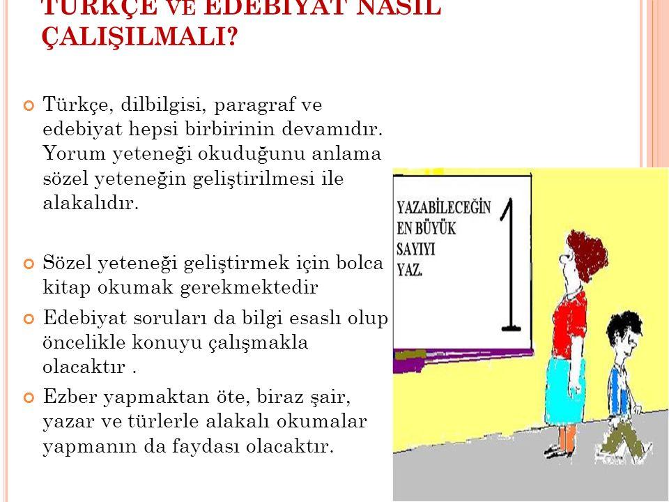TÜRKÇE VE EDEBİYAT NASIL ÇALIŞILMALI? Türkçe, dilbilgisi, paragraf ve edebiyat hepsi birbirinin devamıdır. Yorum yeteneği okuduğunu anlama sözel yeten