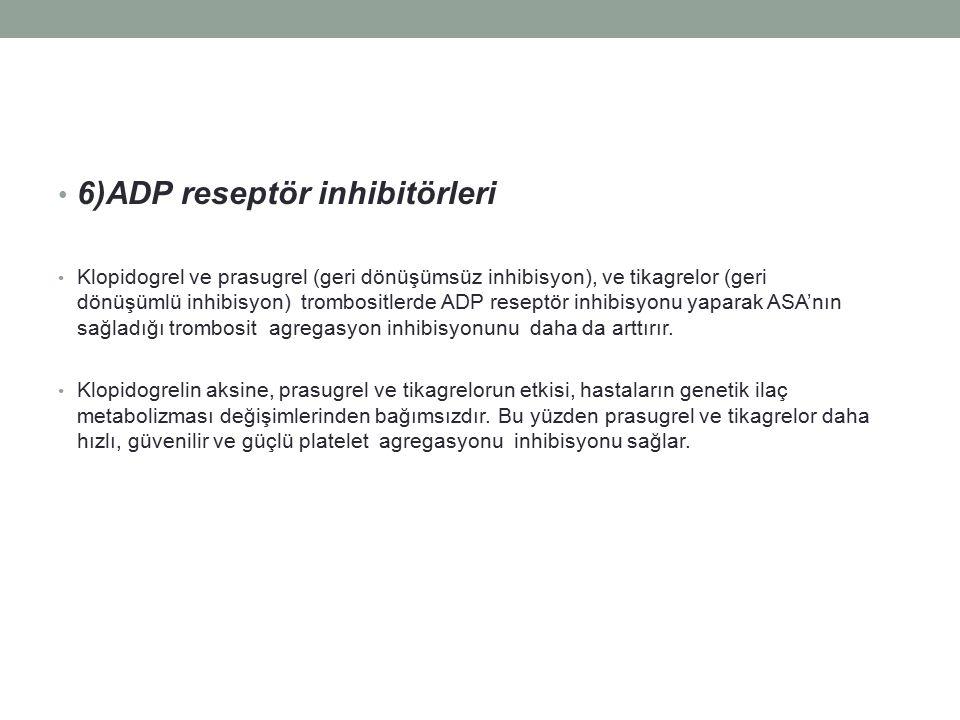 6)ADP reseptör inhibitörleri Klopidogrel ve prasugrel (geri dönüşümsüz inhibisyon), ve tikagrelor (geri dönüşümlü inhibisyon) trombositlerde ADP resep