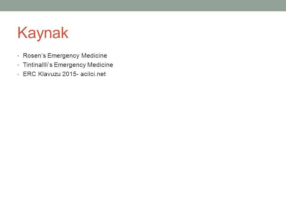 Kaynak Rosen's Emergency Medicine Tintinallli's Emergency Medicine ERC Klavuzu 2015- acilci.net