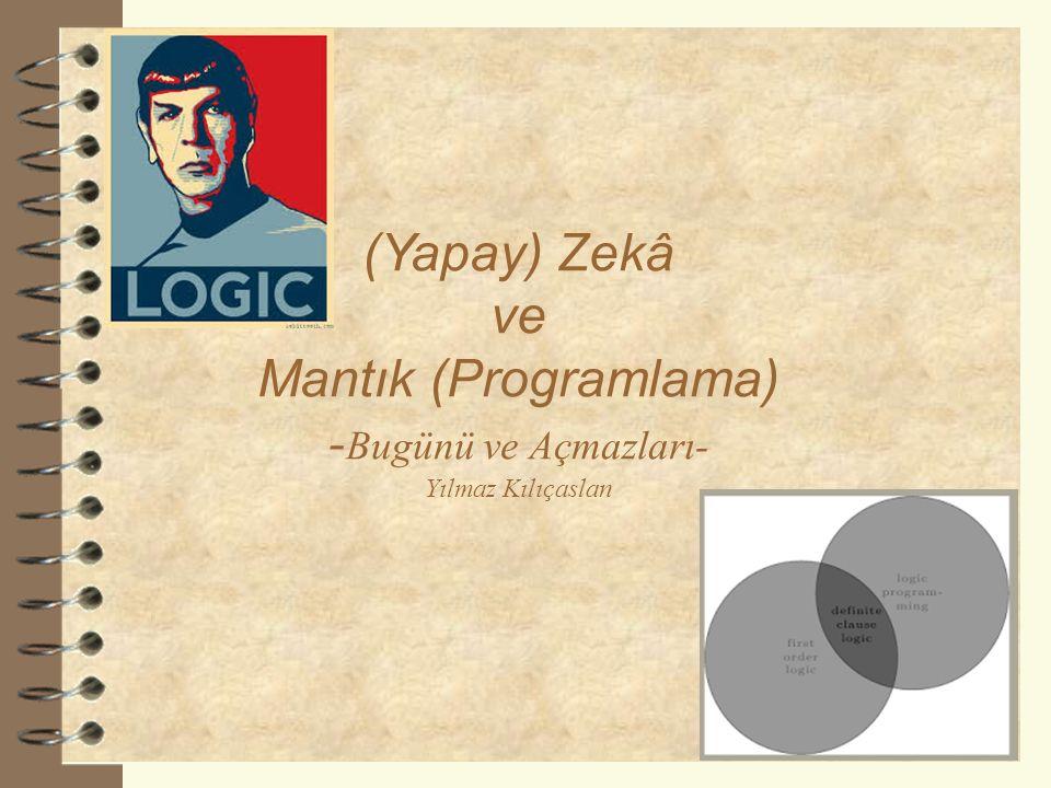 Sunulacak / Tartışılacak Konular 2 MANTIK PROGRAMLAMA YAPAY ZEKÂ MANTIK