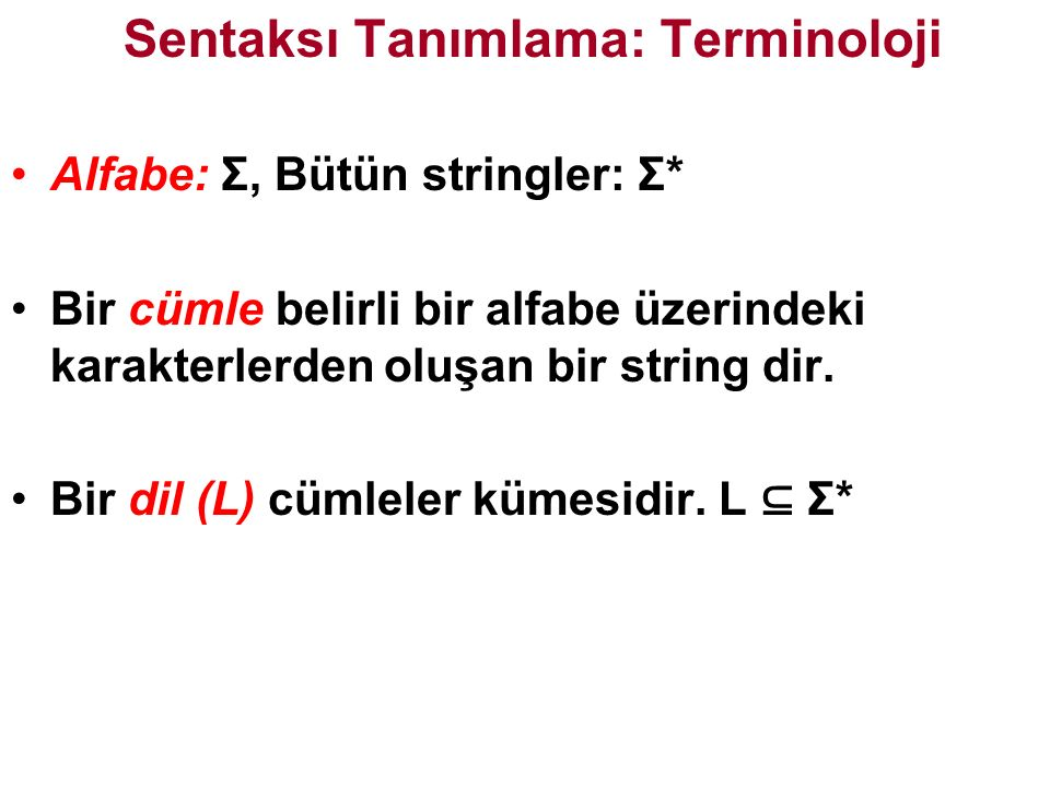 Sentaksı Tanımlama: Terminoloji Alfabe: Σ, Bütün stringler: Σ* Bir cümle belirli bir alfabe üzerindeki karakterlerden oluşan bir string dir.