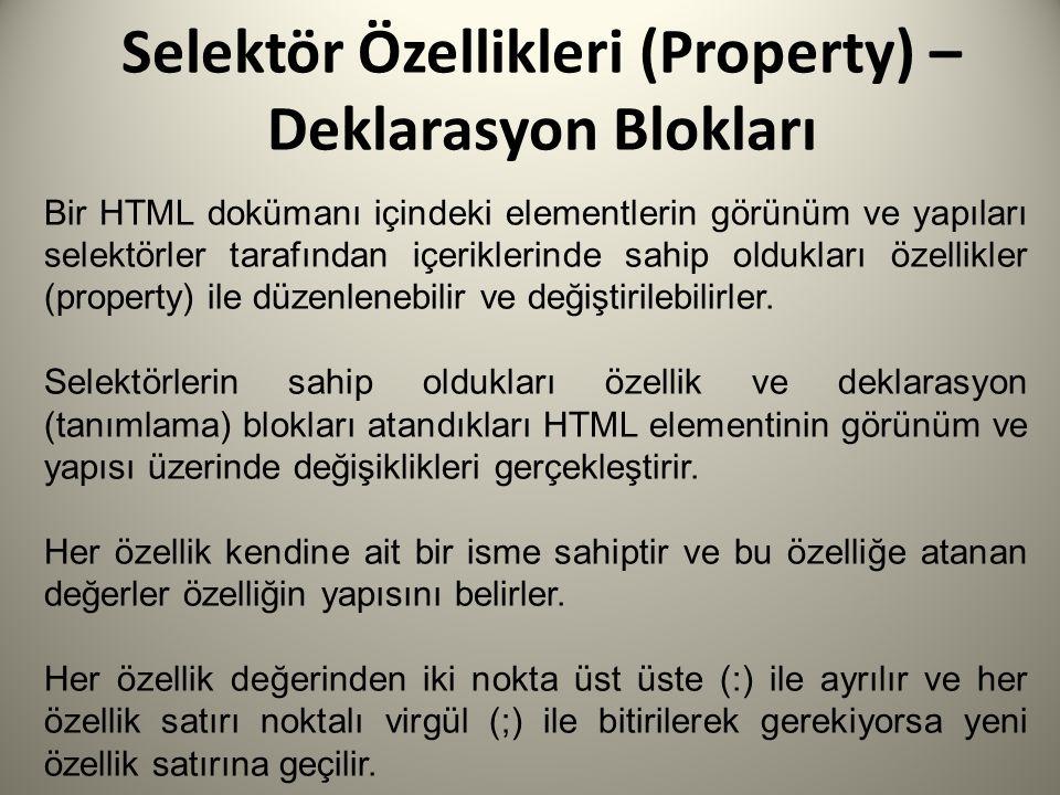 Selektör Özellikleri (Property) – Deklarasyon Blokları Bir HTML dokümanı içindeki elementlerin görünüm ve yapıları selektörler tarafından içeriklerinde sahip oldukları özellikler (property) ile düzenlenebilir ve değiştirilebilirler.