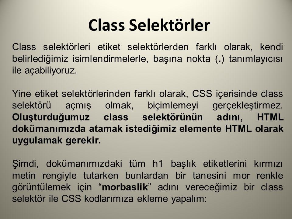 Class Selektörler Class selektörleri etiket selektörlerden farklı olarak, kendi belirlediğimiz isimlendirmelerle, başına nokta (.) tanımlayıcısı ile açabiliyoruz.