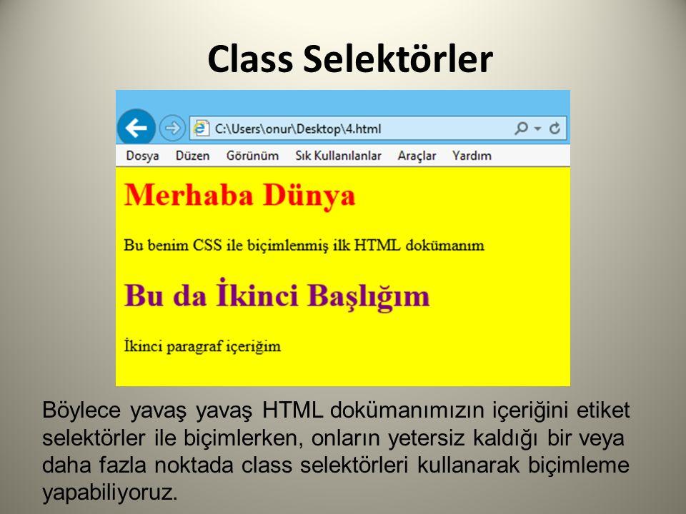 Class Selektörler Böylece yavaş yavaş HTML dokümanımızın içeriğini etiket selektörler ile biçimlerken, onların yetersiz kaldığı bir veya daha fazla noktada class selektörleri kullanarak biçimleme yapabiliyoruz.