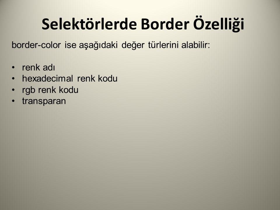 Selektörlerde Border Özelliği border-color ise aşağıdaki değer türlerini alabilir: renk adı hexadecimal renk kodu rgb renk kodu transparan