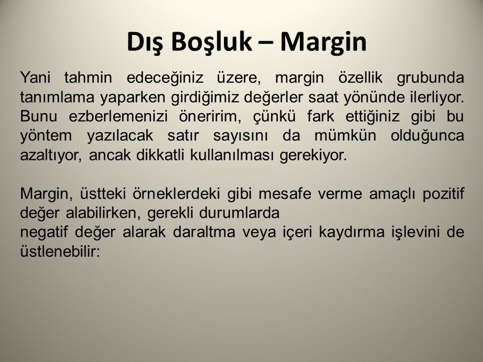 Dış Boşluk – Margin Yani tahmin edeceğiniz üzere, margin özellik grubunda tanımlama yaparken girdiğimiz değerler saat yönünde ilerliyor.