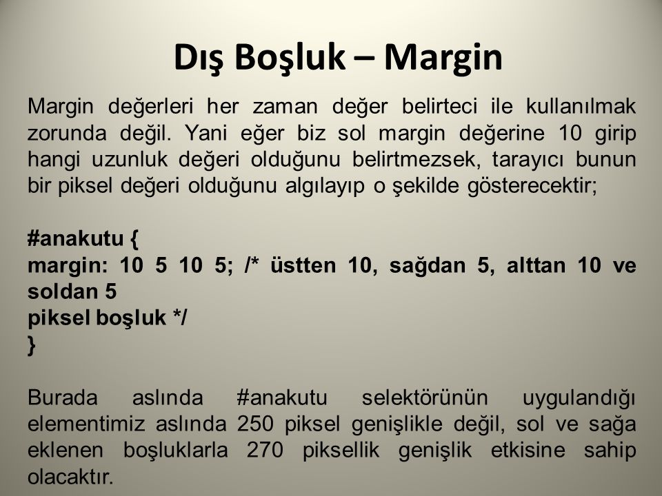 Dış Boşluk – Margin Margin değerleri her zaman değer belirteci ile kullanılmak zorunda değil.
