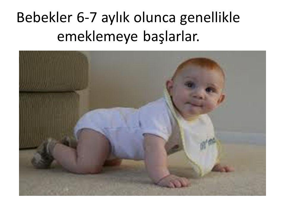 Bebekler 6-7 aylık olunca genellikle emeklemeye başlarlar.