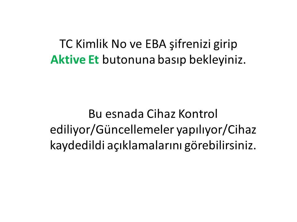 TC Kimlik No ve EBA şifrenizi girip Aktive Et butonuna basıp bekleyiniz.