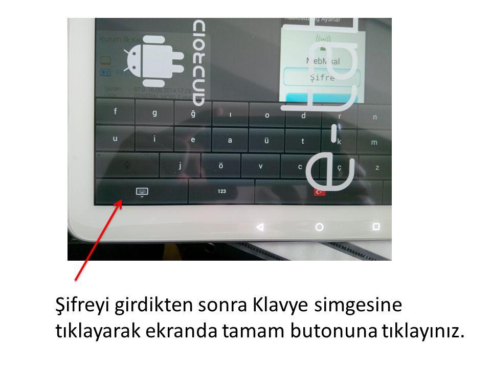 Şifreyi girdikten sonra Klavye simgesine tıklayarak ekranda tamam butonuna tıklayınız.