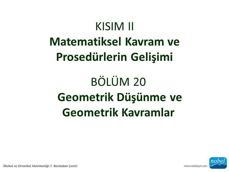 KISIM II Matematiksel Kavram ve Prosedürlerin Gelişimi BÖLÜM 20 Geometrik Düşünme ve Geometrik Kavramlar