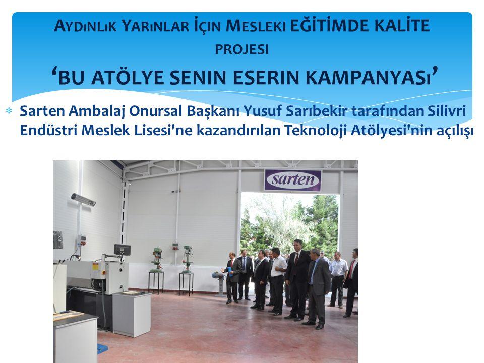  Sarten Ambalaj Onursal Başkanı Yusuf Sarıbekir tarafından Silivri Endüstri Meslek Lisesi ne kazandırılan Teknoloji Atölyesi nin açılışı A YDıNLıK Y ARıNLAR İ ÇIN M ESLEKI EĞİTİMDE KALİTE PROJESI ' BU ATÖLYE SENIN ESERIN KAMPANYASı '