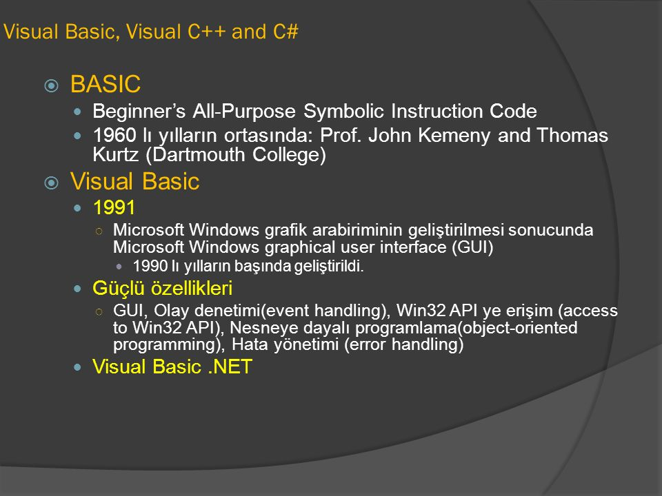 Visual Basic, Visual C++ and C#  BASIC Beginner's All-Purpose Symbolic Instruction Code 1960 lı yılların ortasında: Prof.