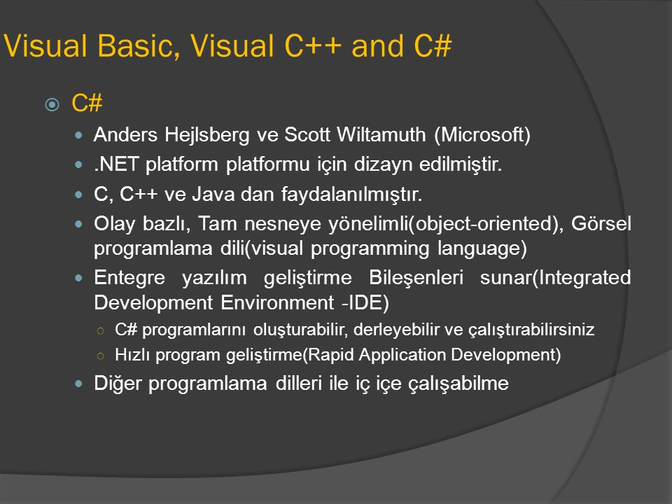 Visual Basic, Visual C++ and C#  C# Anders Hejlsberg ve Scott Wiltamuth (Microsoft).NET platform platformu için dizayn edilmiştir.