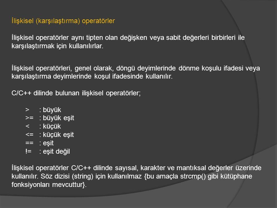 İlişkisel (karşılaştırma) operatörler İlişkisel operatörler aynı tipten olan değişken veya sabit değerleri birbirleri ile karşılaştırmak için kullanıl
