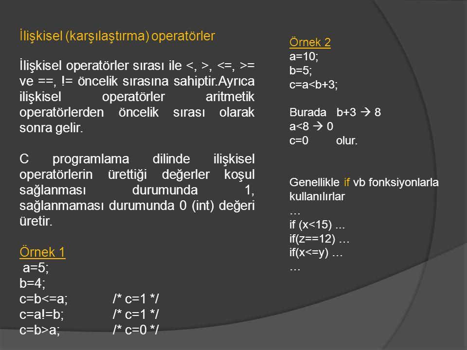 İlişkisel (karşılaştırma) operatörler İlişkisel operatörler sırası ile, = ve ==, != öncelik sırasına sahiptir.Ayrıca ilişkisel operatörler aritmetik o