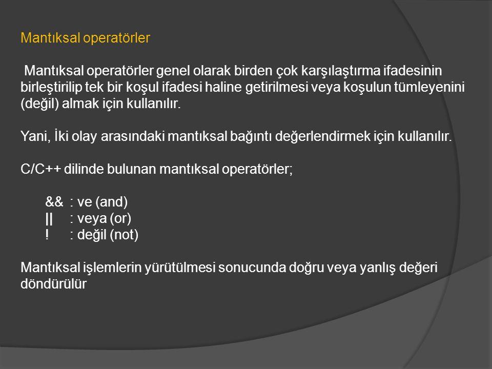 Mantıksal operatörler Mantıksal operatörler genel olarak birden çok karşılaştırma ifadesinin birleştirilip tek bir koşul ifadesi haline getirilmesi ve