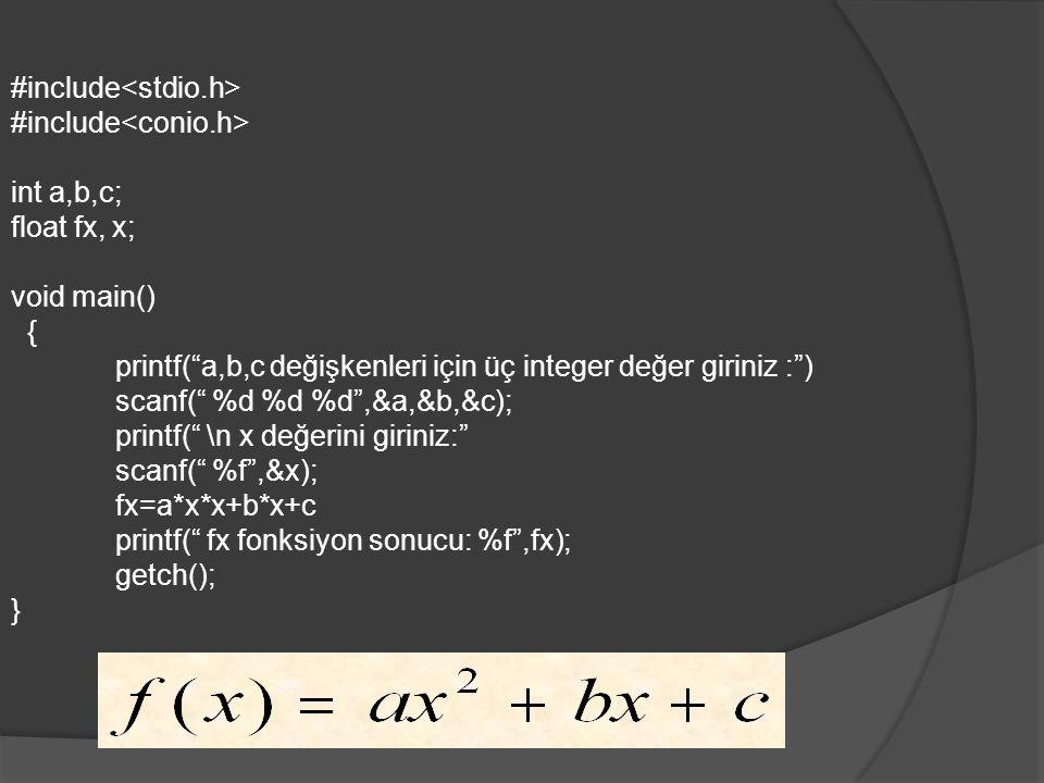 """#include int a,b,c; float fx, x; void main() { printf(""""a,b,c değişkenleri için üç integer değer giriniz :"""") scanf("""" %d %d %d"""",&a,&b,&c); printf("""" \n x"""