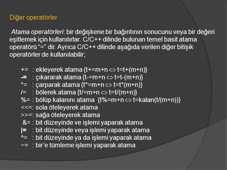 Diğer operatörler Atama operatörleri: bir değişkene bir bağıntının sonucunu veya bir değeri eşitlemek için kullanılırlar. C/C++ dilinde bulunan temel