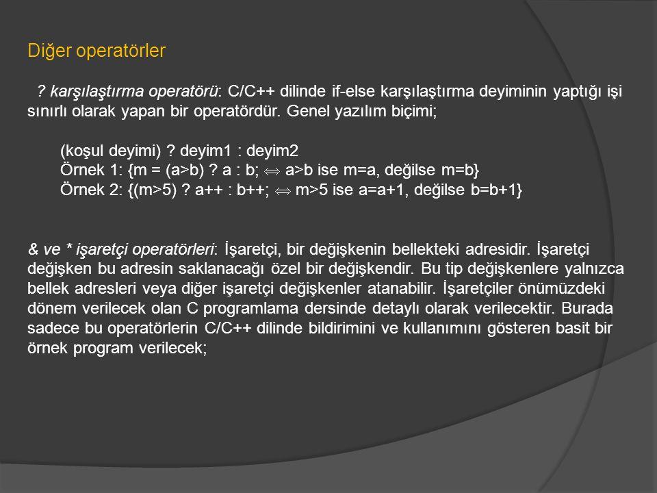Diğer operatörler ? karşılaştırma operatörü: C/C++ dilinde if-else karşılaştırma deyiminin yaptığı işi sınırlı olarak yapan bir operatördür. Genel yaz