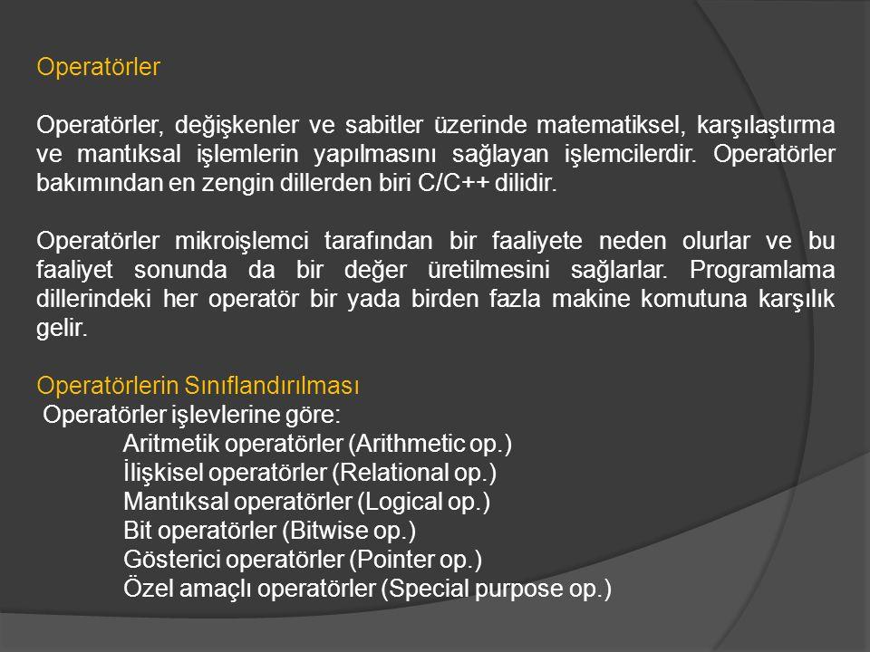Operatörler Operatörler, değişkenler ve sabitler üzerinde matematiksel, karşılaştırma ve mantıksal işlemlerin yapılmasını sağlayan işlemcilerdir. Oper