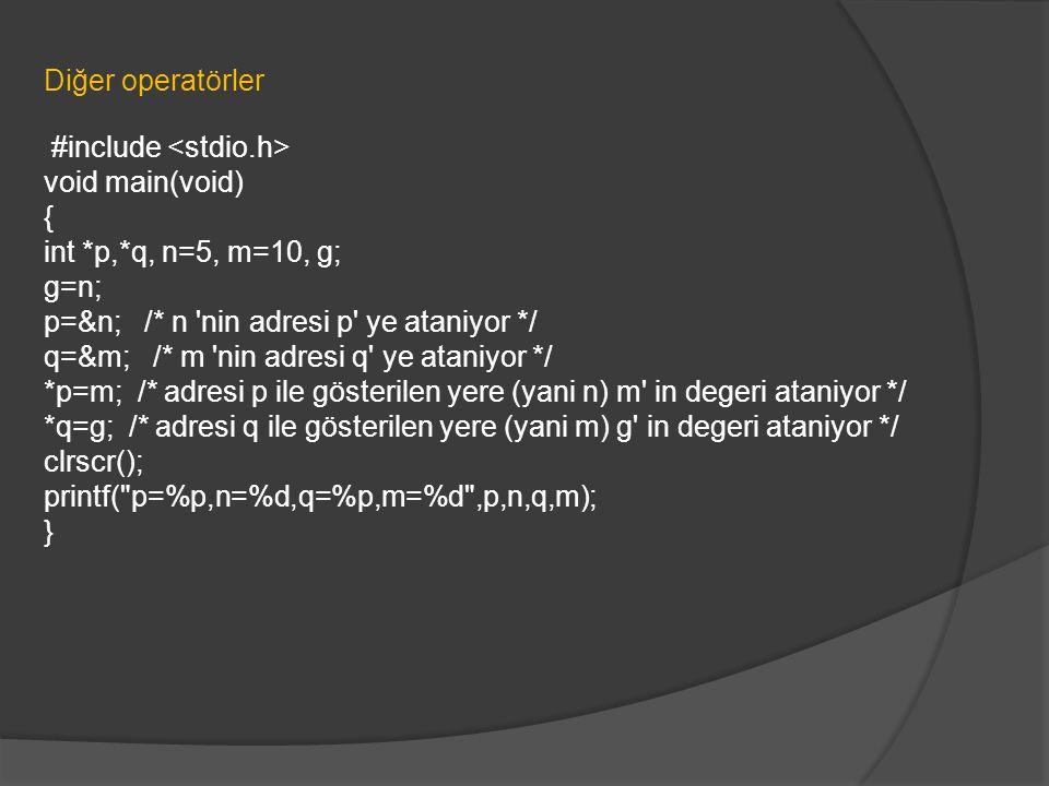 Diğer operatörler #include void main(void) { int *p,*q, n=5, m=10, g; g=n; p=&n; /* n 'nin adresi p' ye ataniyor */ q=&m; /* m 'nin adresi q' ye atani