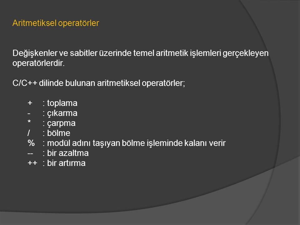 Aritmetiksel operatörler Değişkenler ve sabitler üzerinde temel aritmetik işlemleri gerçekleyen operatörlerdir. C/C++ dilinde bulunan aritmetiksel ope