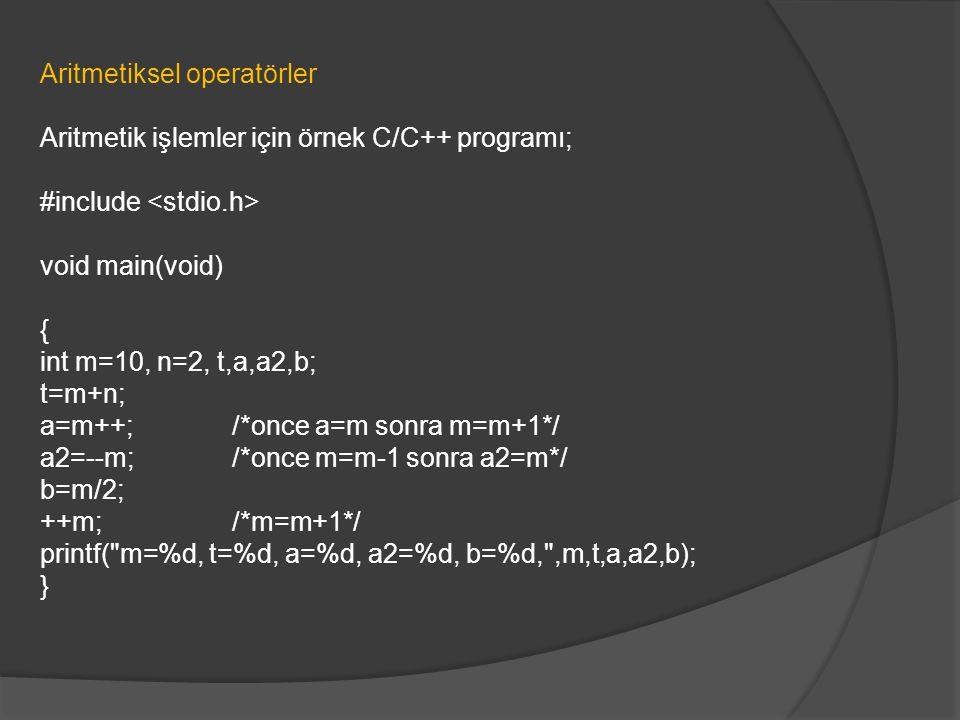 Aritmetiksel operatörler Aritmetik işlemler için örnek C/C++ programı; #include void main(void) { int m=10, n=2, t,a,a2,b; t=m+n; a=m++;/*once a=m son