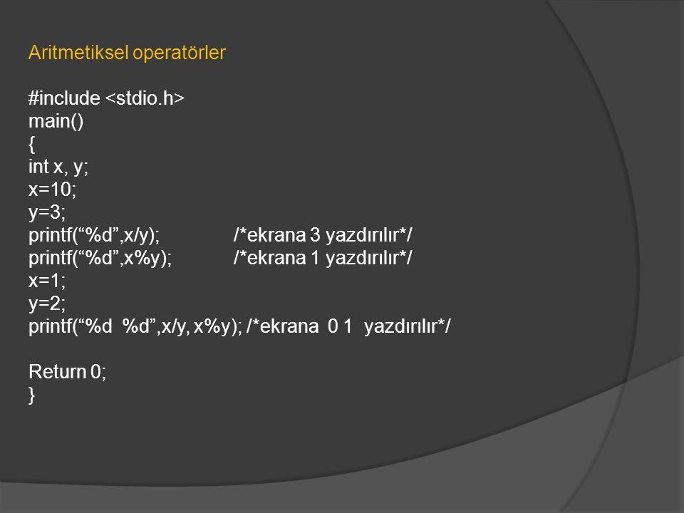 """Aritmetiksel operatörler #include main() { int x, y; x=10; y=3; printf(""""%d"""",x/y); /*ekrana 3 yazdırılır*/ printf(""""%d"""",x%y); /*ekrana 1 yazdırılır*/ x="""