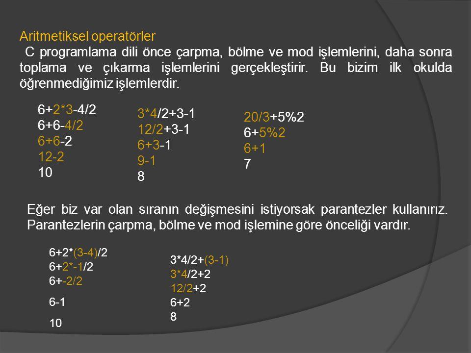 Aritmetiksel operatörler C programlama dili önce çarpma, bölme ve mod işlemlerini, daha sonra toplama ve çıkarma işlemlerini gerçekleştirir. Bu bizim