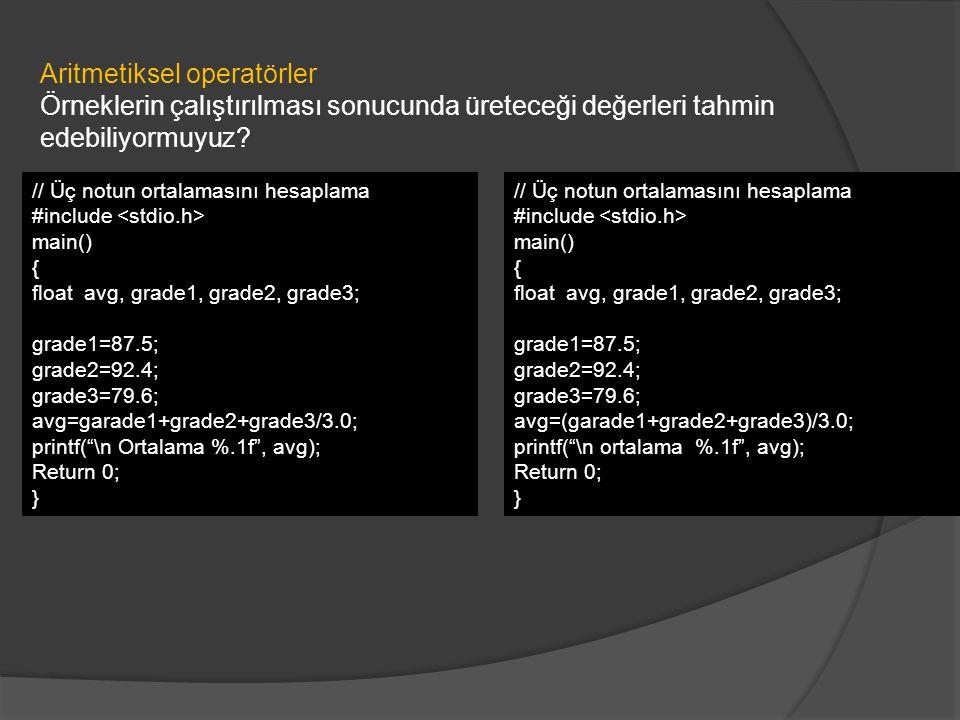 Aritmetiksel operatörler Örneklerin çalıştırılması sonucunda üreteceği değerleri tahmin edebiliyormuyuz? // Üç notun ortalamasını hesaplama #include m