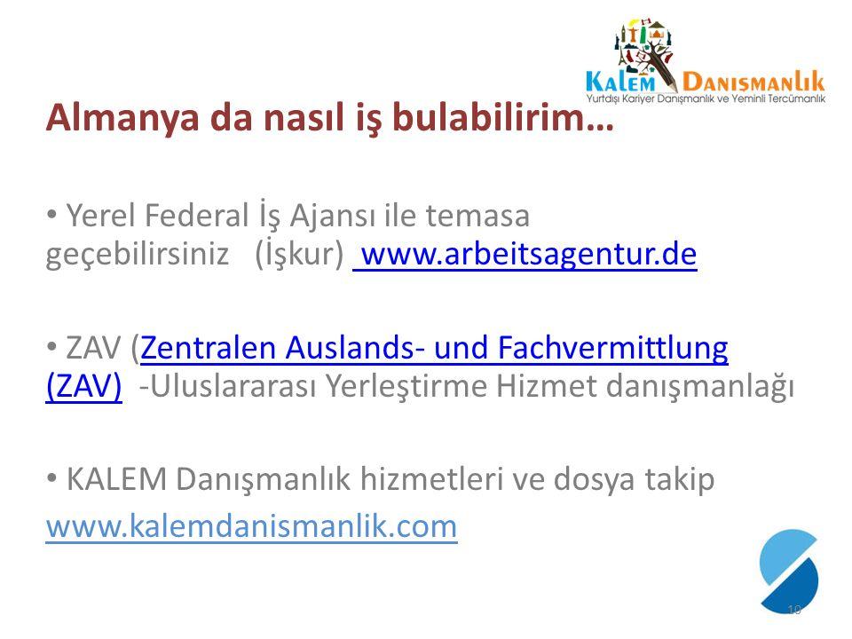 Almanya da nasıl iş bulabilirim… Yerel Federal İş Ajansı ile temasa geçebilirsiniz (İşkur) www.arbeitsagentur.de www.arbeitsagentur.de ZAV (Zentralen