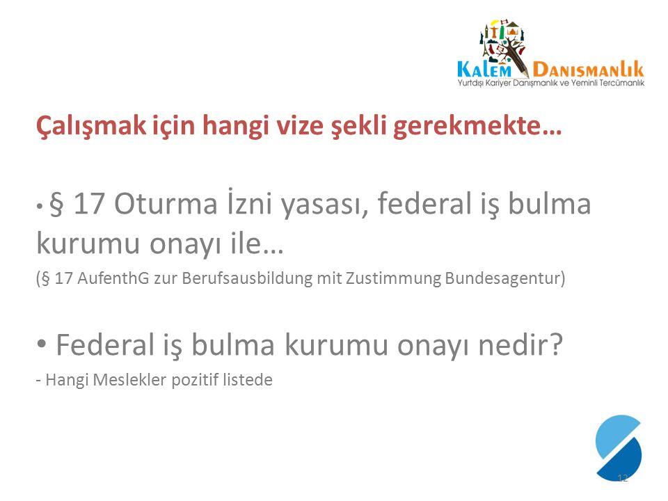 Çalışmak için hangi vize şekli gerekmekte… § 17 Oturma İzni yasası, federal iş bulma kurumu onayı ile… (§ 17 AufenthG zur Berufsausbildung mit Zustimm