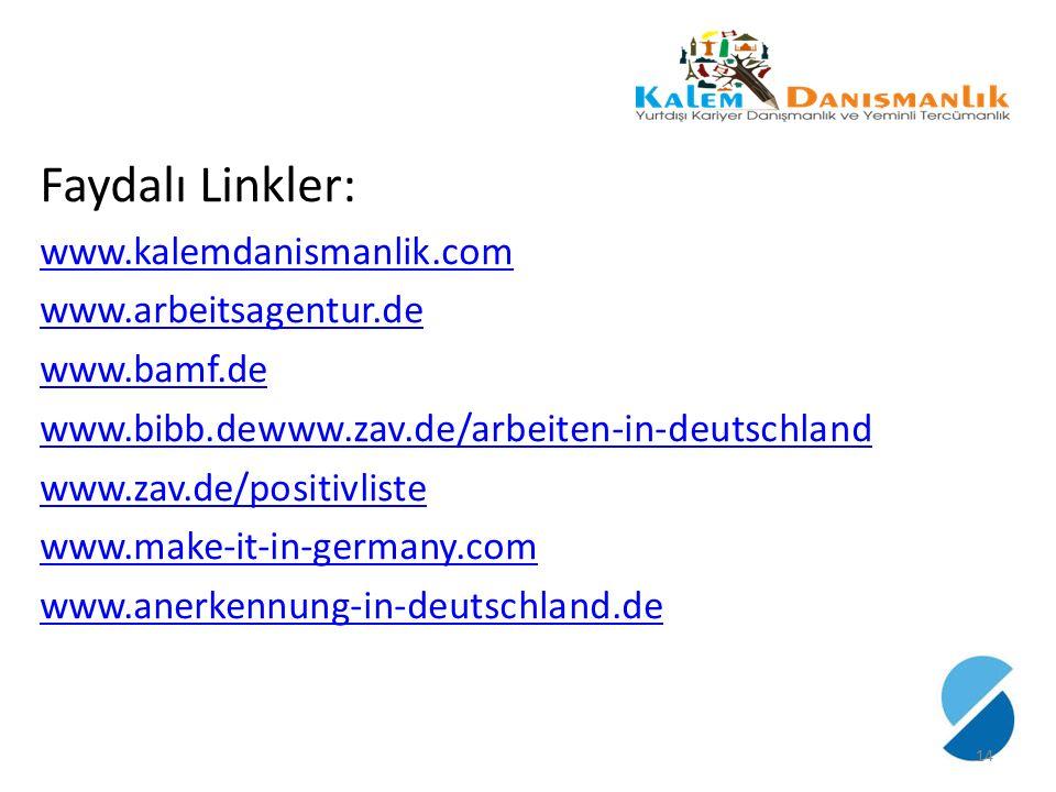 Faydalı Linkler: www.kalemdanismanlik.com www.arbeitsagentur.de www.bamf.de www.bibb.dewww.zav.de/arbeiten-in-deutschland www.zav.de/positivliste www.