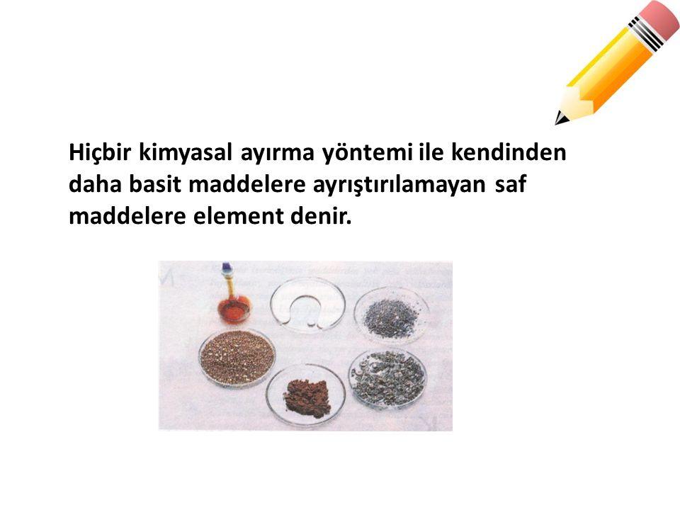 Hiçbir kimyasal ayırma yöntemi ile kendinden daha basit maddelere ayrıştırılamayan saf maddelere element denir.