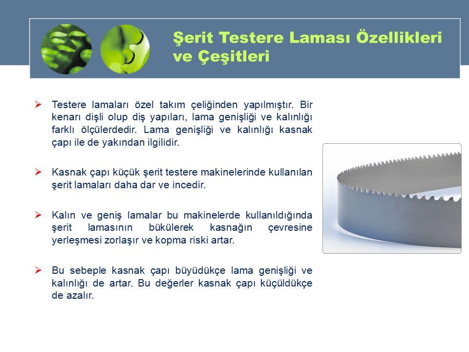 Şerit Testere Laması Özellikleri ve Çeşitleri  Testere lamaları özel takım çeliğinden yapılmıştır. Bir kenarı dişli olup diş yapıları, lama genişliği