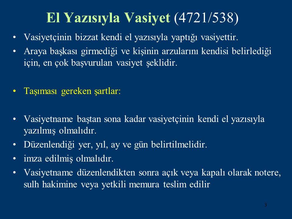 3 El Yazısıyla Vasiyet (4721/538) Vasiyetçinin bizzat kendi el yazısıyla yaptığı vasiyettir. Araya başkası girmediği ve kişinin arzularını kendisi bel